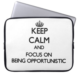 Keep Calm and focus on Being Opportunistic Laptop Sleeve