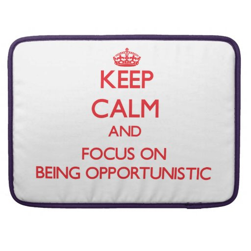 Keep Calm and focus on Being Opportunistic Sleeves For MacBook Pro