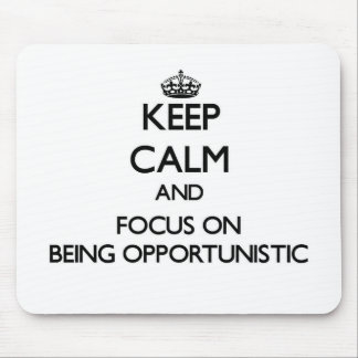 Keep Calm and focus on Being Opportunistic Mousepad