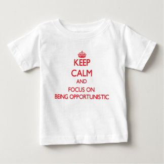 Keep Calm and focus on Being Opportunistic T-shirt