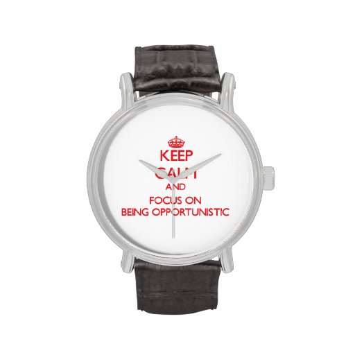 Keep Calm and focus on Being Opportunistic Wrist Watches
