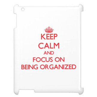Keep Calm and focus on Being Organized iPad Cover