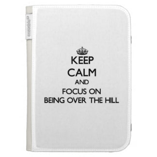 Keep Calm and focus on Being Over The Hill Kindle Keyboard Case