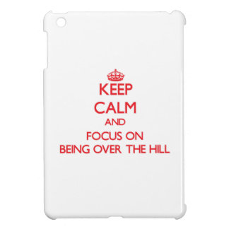 Keep Calm and focus on Being Over The Hill iPad Mini Case