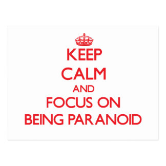 Keep Calm and focus on Being Paranoid Postcards