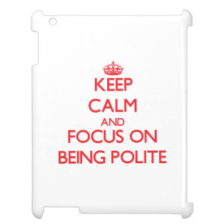 Keep Calm and focus on Being Polite Case For The iPad 2 3 4