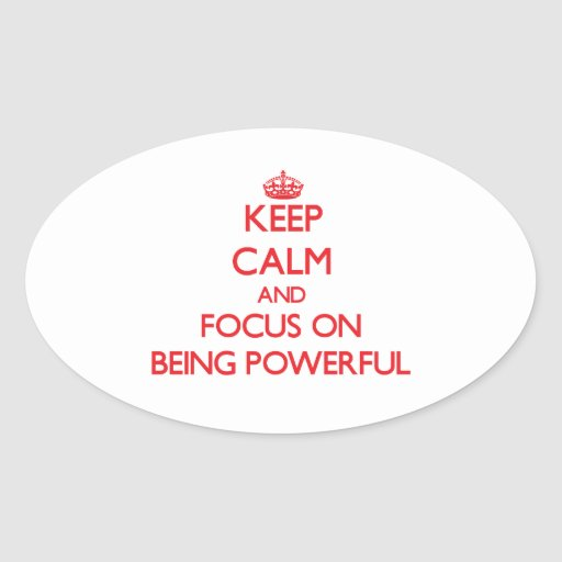 Keep Calm and focus on Being Powerful Sticker