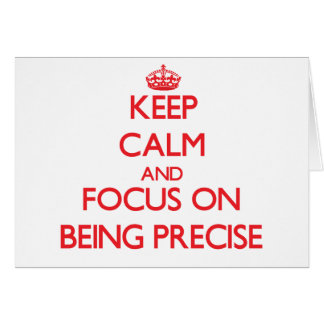 Keep Calm and focus on Being Precise Greeting Card