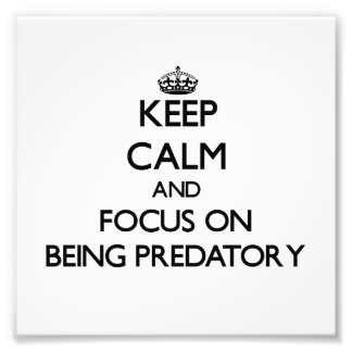 Keep Calm and focus on Being Predatory Photo Print