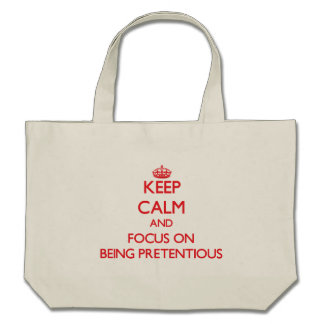 Keep Calm and focus on Being Pretentious Bags