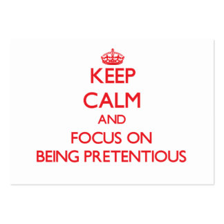 Keep Calm and focus on Being Pretentious Business Cards