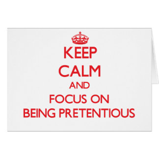 Keep Calm and focus on Being Pretentious Greeting Card
