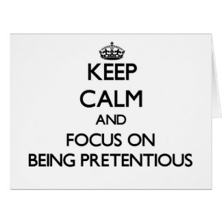 Keep Calm and focus on Being Pretentious Greeting Cards