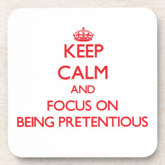Keep Calm and focus on Being Pretentious Drink Coasters