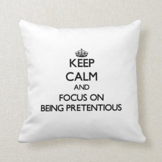Keep Calm and focus on Being Pretentious Throw Pillows