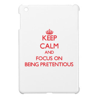 Keep Calm and focus on Being Pretentious Cover For The iPad Mini