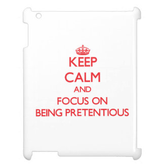 Keep Calm and focus on Being Pretentious iPad Cover