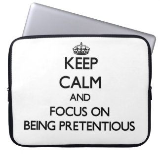 Keep Calm and focus on Being Pretentious Computer Sleeves