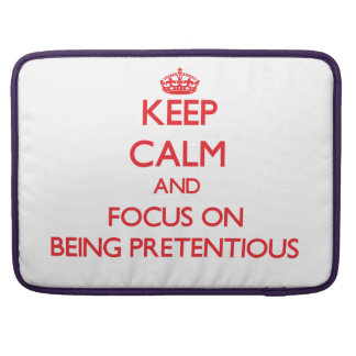 Keep Calm and focus on Being Pretentious MacBook Pro Sleeve