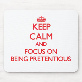 Keep Calm and focus on Being Pretentious Mouse Pad