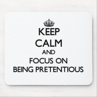 Keep Calm and focus on Being Pretentious Mousepads
