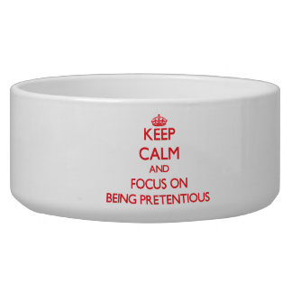 Keep Calm and focus on Being Pretentious Pet Food Bowl