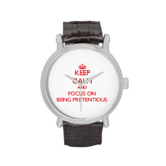 Keep Calm and focus on Being Pretentious Wrist Watch