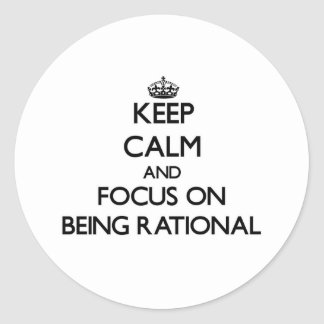 Keep Calm and focus on Being Rational Round Sticker