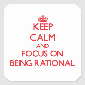 Keep Calm and focus on Being Rational Square Stickers
