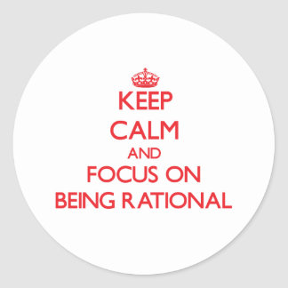 Keep Calm and focus on Being Rational Round Stickers
