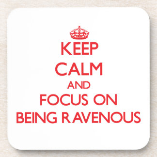 Keep Calm and focus on Being Ravenous Drink Coasters