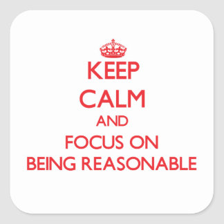 Keep Calm and focus on Being Reasonable Square Sticker
