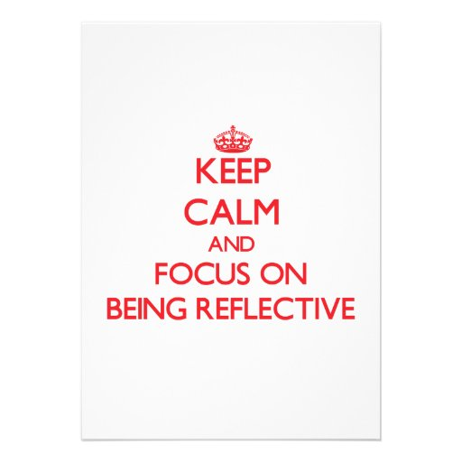 Keep Calm and focus on Being Reflective Custom Invitation