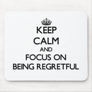 Keep Calm and focus on Being Regretful Mouse Pads