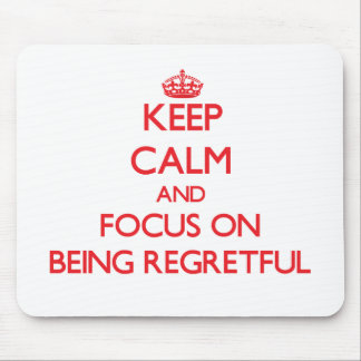 Keep Calm and focus on Being Regretful Mousepads