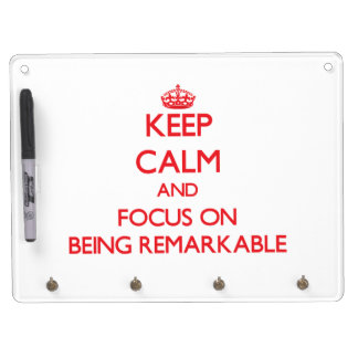 Keep Calm and focus on Being Remarkable Dry Erase Boards