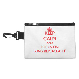 Keep Calm and focus on Being Replaceable Accessory Bags