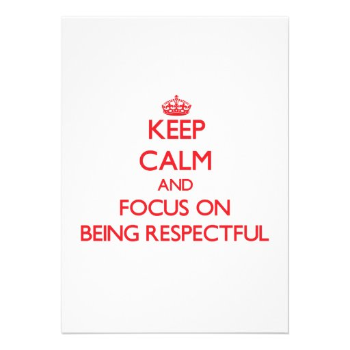 Keep Calm and focus on Being Respectful Personalized Invite