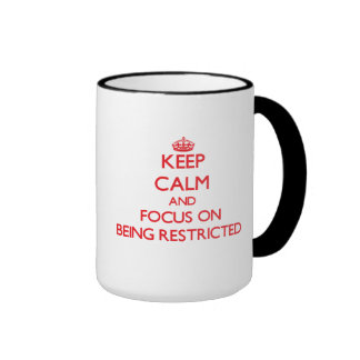 Keep Calm and focus on Being Restricted Coffee Mugs