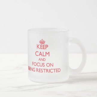 Keep Calm and focus on Being Restricted Frosted Glass Mug