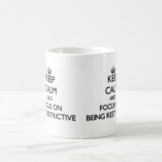 Keep Calm and focus on Being Restrictive Coffee Mugs