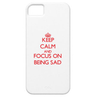 Keep Calm and focus on Being Sad iPhone 5 Covers