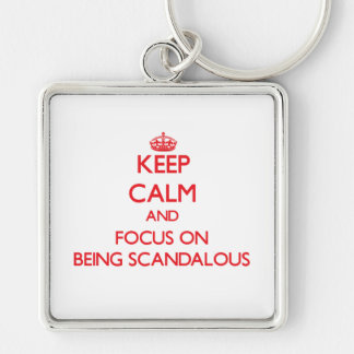 Keep Calm and focus on Being Scandalous Keychains