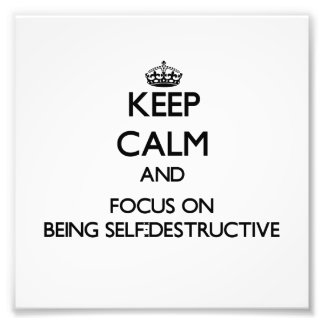 Keep Calm and focus on Being Self-Destructive Art Photo
