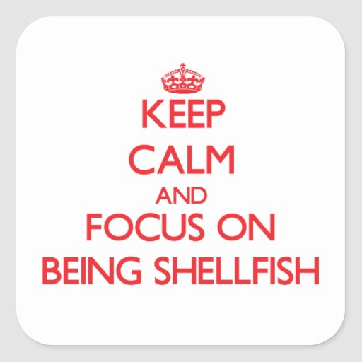 Keep Calm and focus on Being Shellfish Stickers