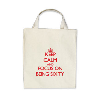 Keep Calm and focus on Being Sixty Canvas Bag