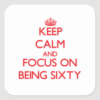 Keep Calm and focus on Being Sixty Stickers