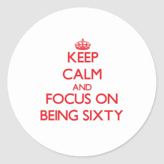 Keep Calm and focus on Being Sixty Sticker