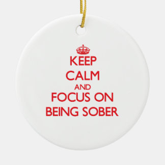 Keep Calm and focus on Being Sober Christmas Ornament