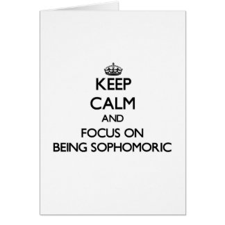 Keep Calm and focus on Being Sophomoric Cards